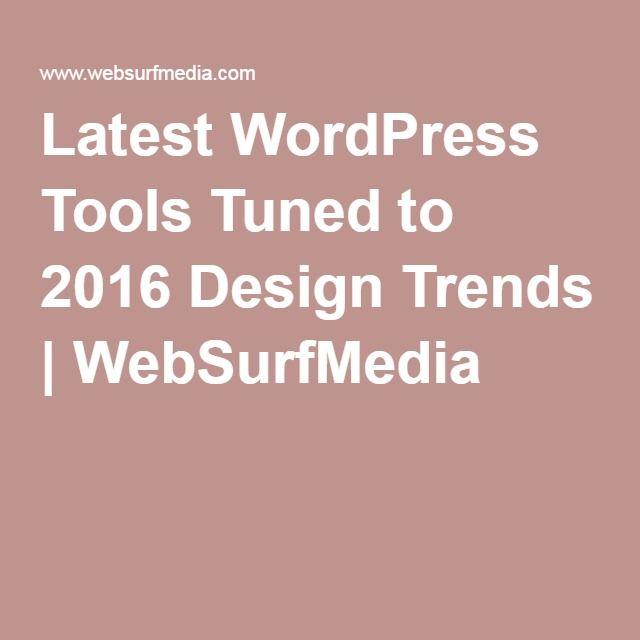 Latest WordPress Tools Tuned to 2016 Design Trends | WebSurfMedia
