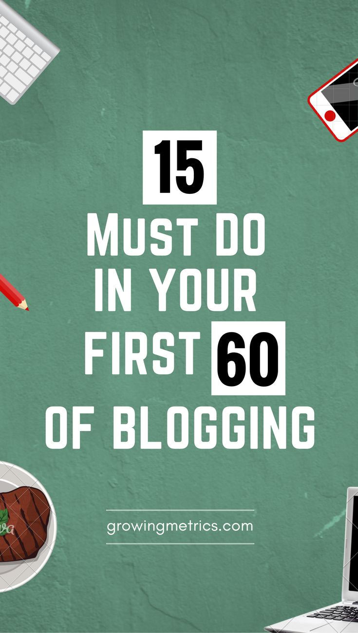 In first two months of starting a blog, there are certain things you'll want to make sure you are doing. This posts includes are top 15 things to do!