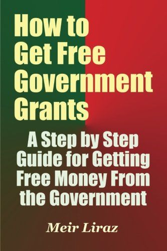 How to Get Free Government Grants – A Step by Step Guide for Getting Free Money …
