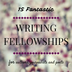 Get Paid to Write: 15 Fantastic Writing Fellowships for Authors, Journalists and Poets