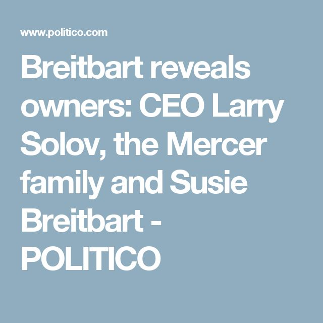 Breitbart reveals owners: CEO Larry Solov, the Mercer family and Susie Breitbart - POLITICO