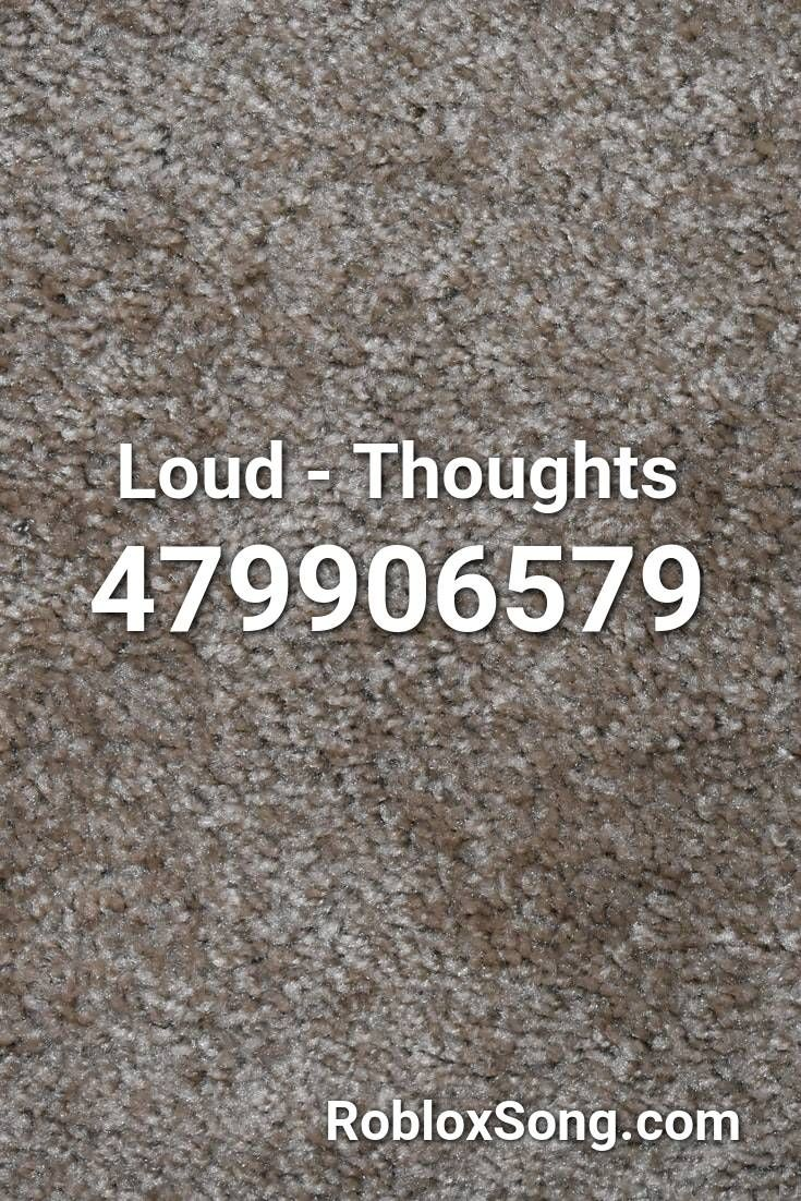 Loud Thoughts Roblox Id Roblox Music Codes In 2020 Roblox