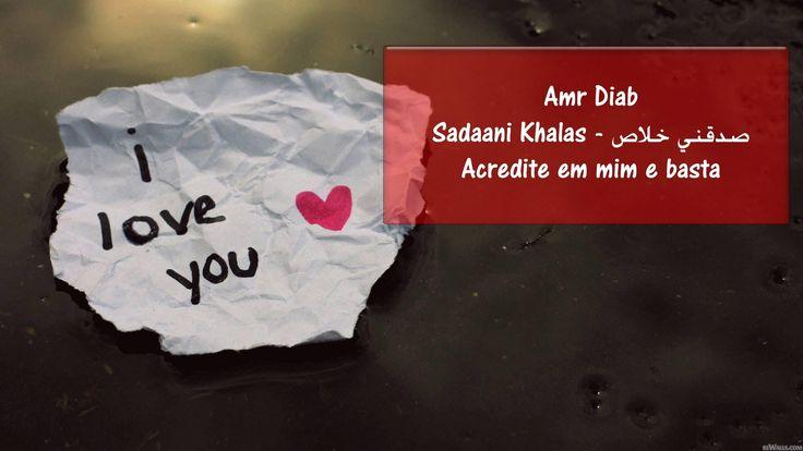 Amr Diab - Sadakiny khalas - Acredite em mim e basta