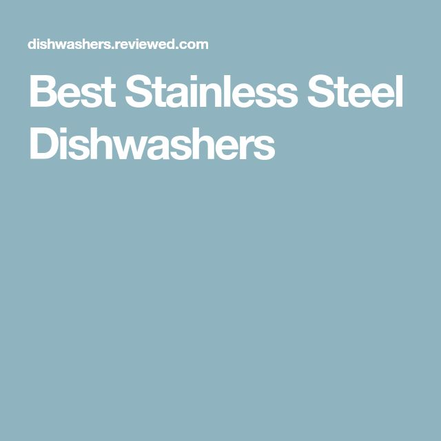 Best Stainless Steel Dishwashers