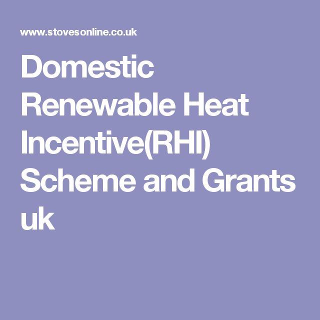 Domestic Renewable Heat Incentive(RHI) Scheme and Grants uk
