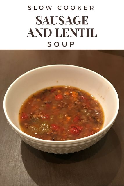 Slow Cooker Sausage and Lentil Soup-- Put all ingredients in the ...