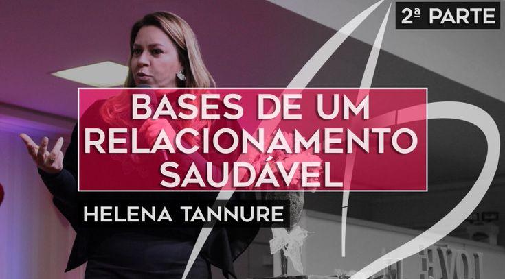Helena Tannure - Bases de um relacionamento saudável | Feed Gospel