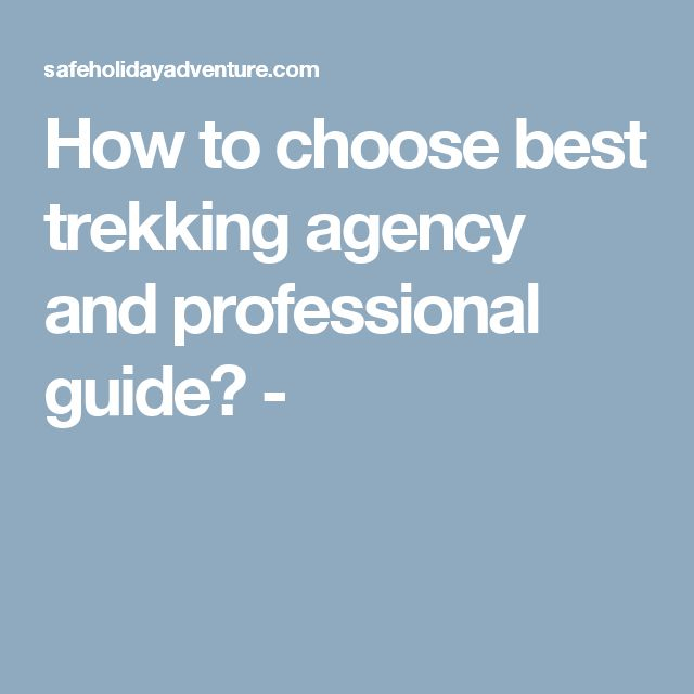 How to choose best trekking agency and professional guide? -