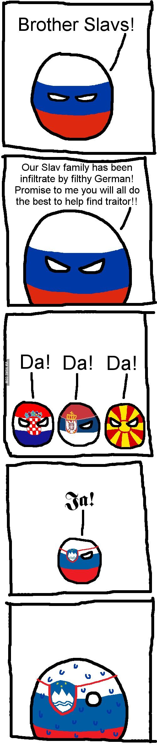 German blood. Slovene language. SEE? Slovakia/Czech Republic is my ultimate favorite, a Germanic-Slavic country. :)