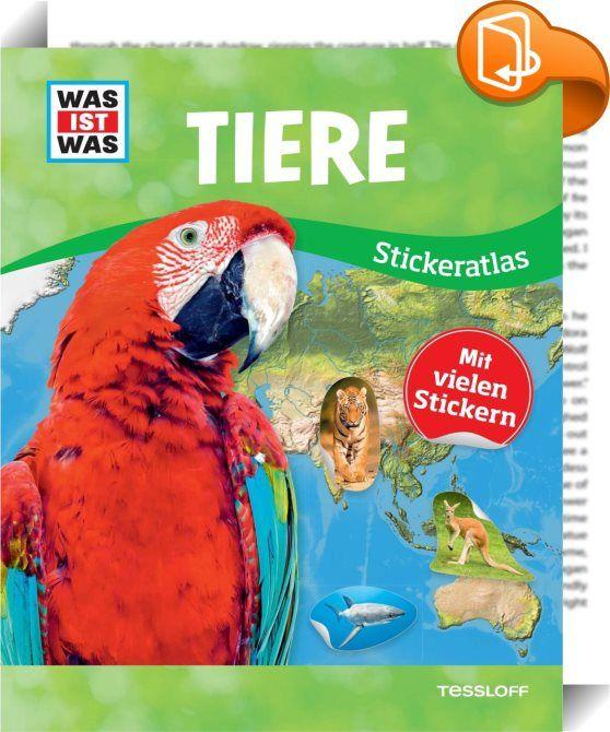 WAS IST WAS Stickeratlas Tiere    :  Großflächige Länderkarten mit vielen spannenden und lustigen Fakten rund  um die jeweilige Tierwelt zeigen  wo Flamingo  Eisbär und Riesenmanta  zuhause sind. Sonderseiten handeln von besonderen Lebensräumen und  Tierwanderungen. Eine farbige Markierung auf einer kleinen Weltkarte  zeigt den Kindern  wo auf der Welt sie sich gerade befinden. Die  Beschäftigung mit den Stickern macht Spaß und unterstützt den  Lerneffekt.