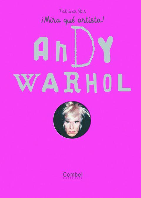 """Patricia Geis. """"¡Mira qué artista! Andy Warhol"""". Editorial Combel (6 a 10 años) Està també en català"""