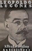 Leopoldo Lugones - Cuentos - Poemas - Texto y Audio - AlbaLearning Audiolibros y Libros - Gratis - Free