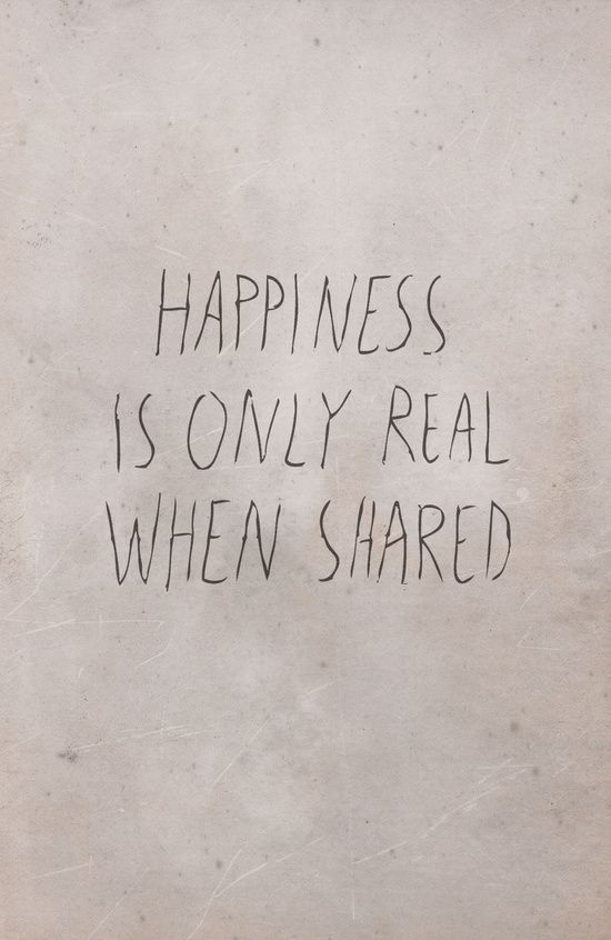 happyness is only real when shared