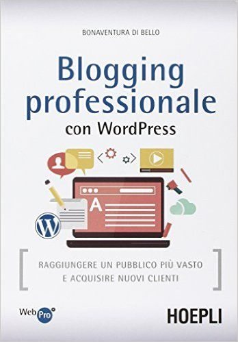 Amazon.it: Blogging professionale con WordPress - Bonaventura Di Bello - Libri