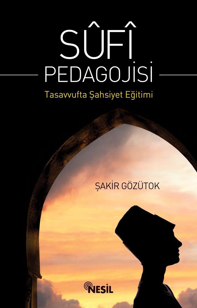 Sûfî Pedagojisi Tasavvufta Şahsiyet Eğitimi / Nesil Yayınları