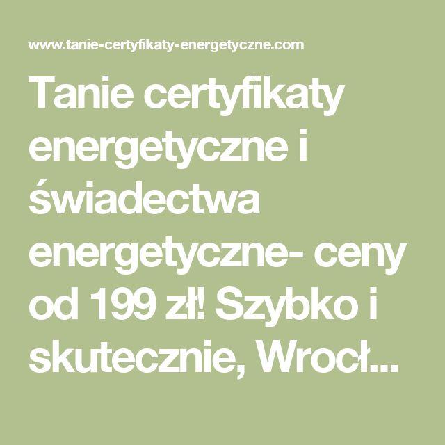 Tanie certyfikaty energetyczne i świadectwa energetyczne- ceny od 199 zł! Szybko i skutecznie, Wrocław, Dolnyśląsk