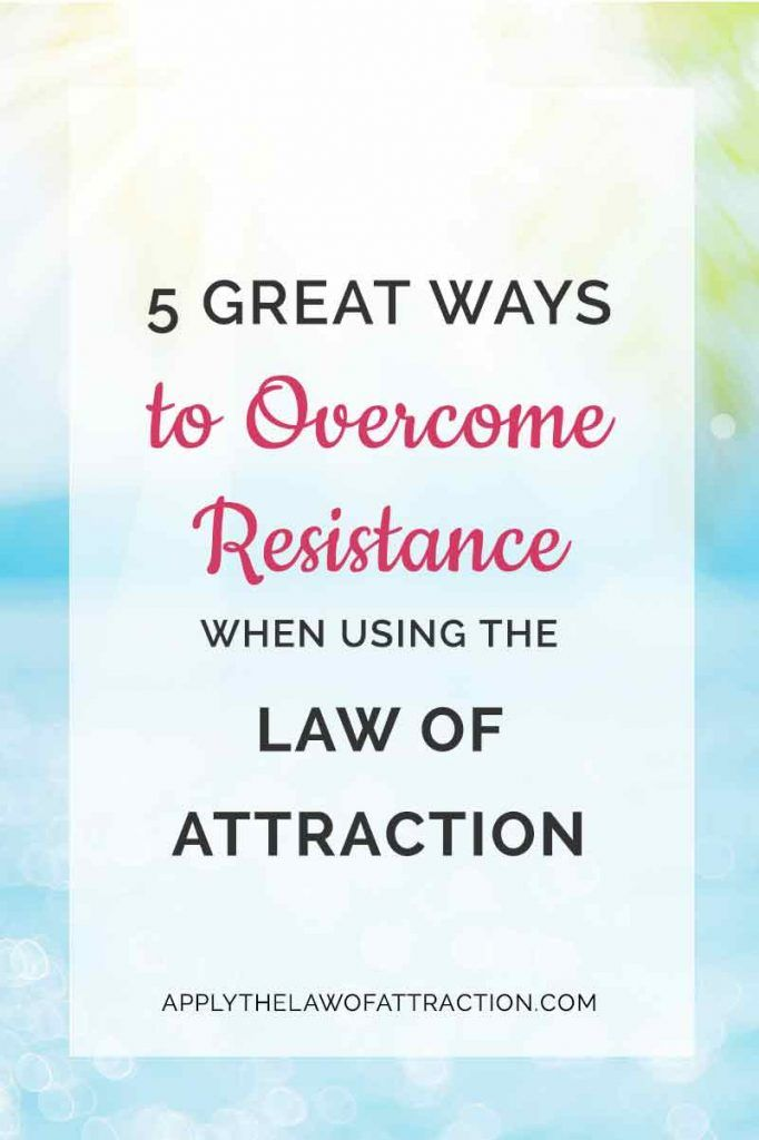 5 Great Ways to Overcome Resistance When Using the Law of Attraction