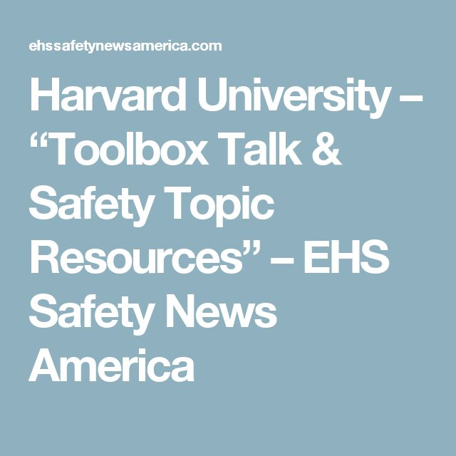 "Harvard University – ""Toolbox Talk & Safety Topic Resources"" – EHS Safety News America"