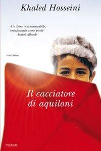 Il cacciatore di aquiloni, Khaled Hosseini, Piemme, 2004  Una storia di amicizia, di insicurezze, di vita, crudele a tratti, molto umana,