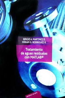 Tratamiento de aguas residuales con MATLAB/ Sergio Alejandro Martínez Delgadillo, Miriam Guadalupe Rodríguez Rosales