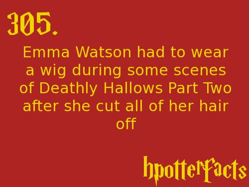 Harry Potter Facts #305:    Emma Watson had to wear a wig during some scenes of Deathly Hallows Part Two after she cut all of her hair off.