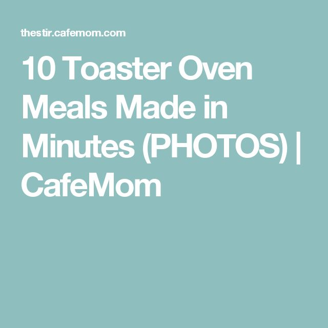 10 Toaster Oven Meals Made in Minutes (PHOTOS) | CafeMom