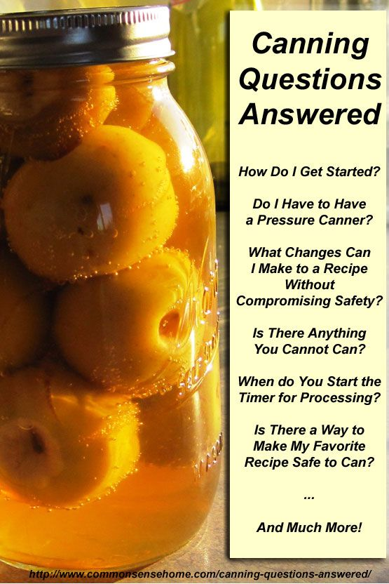 Canning Questions Answered - How Do I Get Started?  Do I Need a Pressure Canner? What Changes Can I Make to a Recipe?  Is There Anything You Cannot Can?