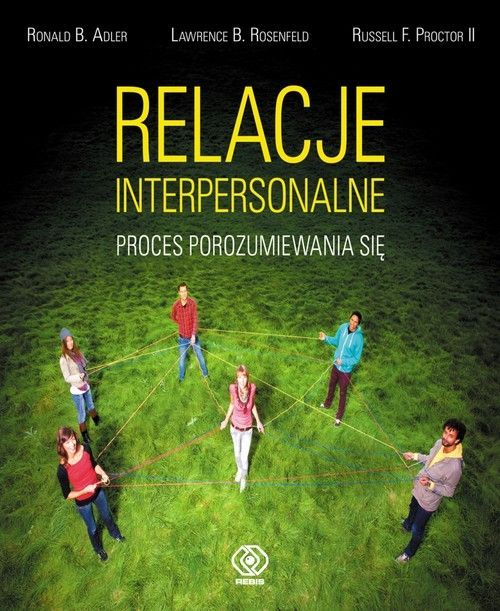 Relacje interpersonalne - Adler Ronald B., Proctor Russell F., Rosenfeld Lawrence B. - Książka - Księgarnia Internetowa PWN