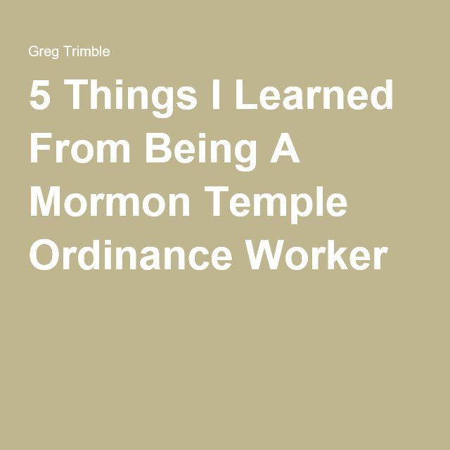 5 Things I Learned From Being A Mormon Temple Ordinance Worker