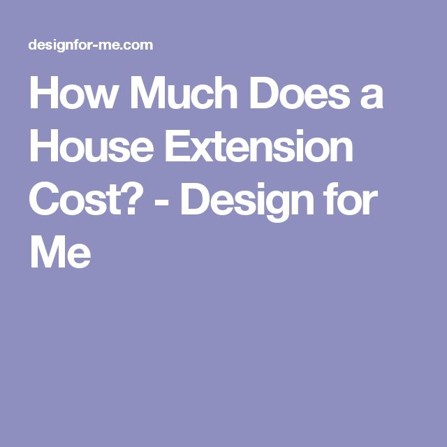 How Much Does a House Extension Cost? - Design for Me