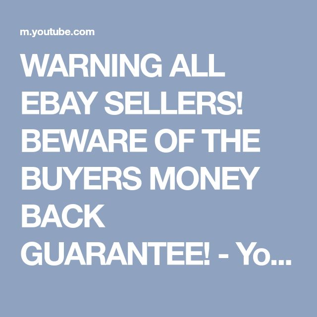 WARNING ALL EBAY SELLERS! BEWARE OF THE BUYERS MONEY BACK GUARANTEE! - YouTube
