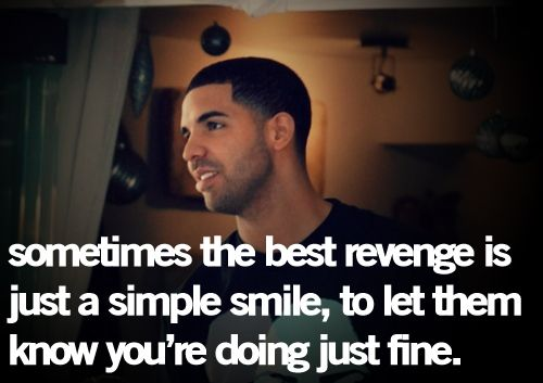 I don't need revange from u.. Cause I already got it.. Even tho my guy wants to give u what u deserve.. We realized I got revenage.. A smile and the best guy ever