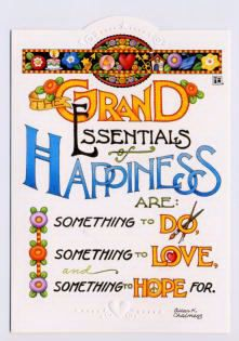 Grand Essentials of Happiness are: Something to Do, Something to Love, Something to Hope for.