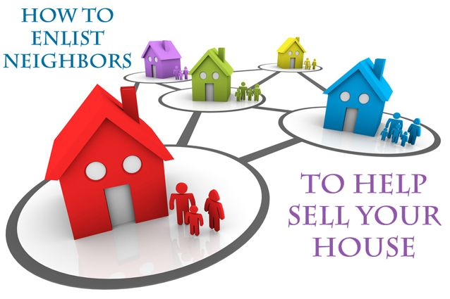 How to Enlist Neighbors to Help Sell Your House:  http://sellingwarnerrobins.com/2015/06/how-to-enlist-neighbors-to-help-sell-your-house/