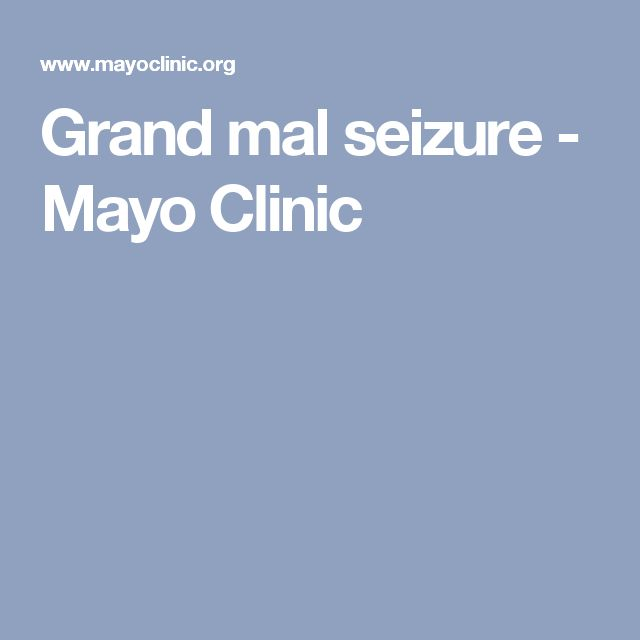 Grand mal seizure - Mayo Clinic