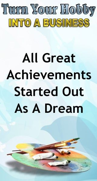 Motivational Quotes: All Great Achievements Start Out as a Dream. Learn how to turn your hobby into a side hustle income or a full time income with this amazing selling course for artists and hobbyists. Business Advice