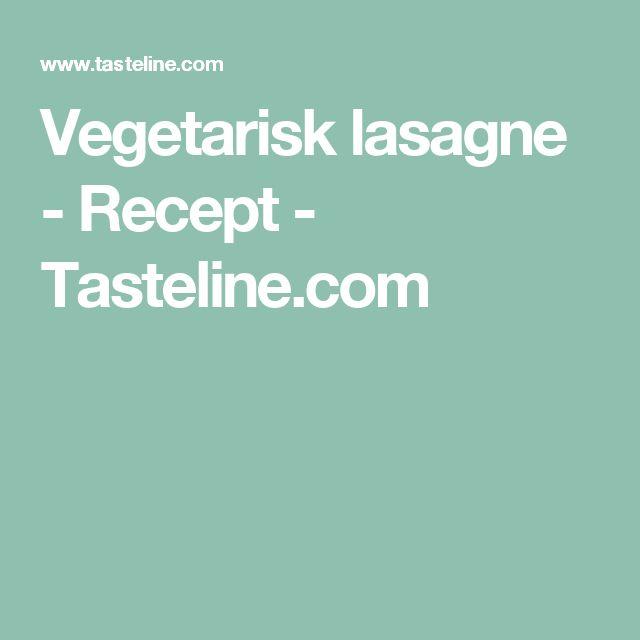 Vegetarisk lasagne - Recept - Tasteline.com