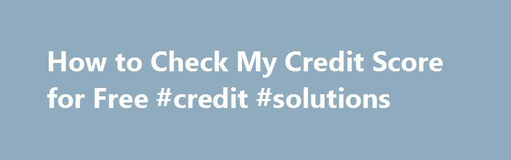 "How to Check My Credit Score for Free #credit #solutions http://credits.remmont.com/how-to-check-my-credit-score-for-free-credit-solutions/  #check my credit rating free # How to Check My Credit Score for Free Written By Lynn Oldshue Running a search for ""how to check my credit score for free"" may lead you to a lot of websites that are…  Read moreThe post How to Check My Credit Score for Free #credit #solutions appeared first on Credits."