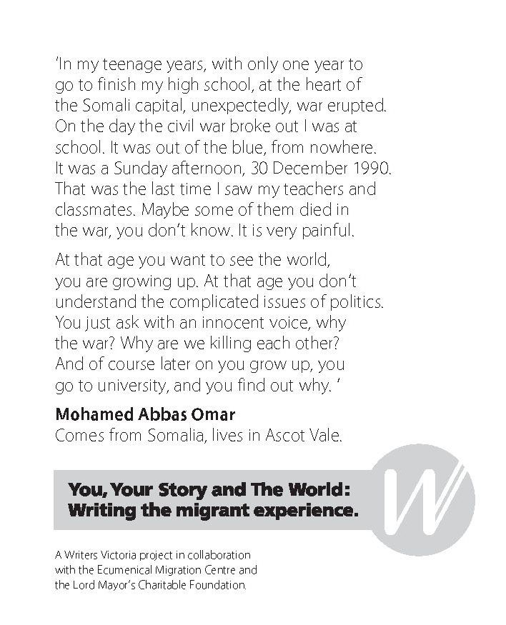 Mohamed Omar, Writers Victoria - Writing the Migrant Experience http://writersvictoria.org.au/news-views/post/from-somalia-to-ascot-vale-you-your-story-and-the-world/