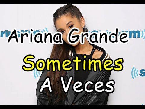 Ariana Grande-Sometimes (Lyrics-Letra) Ingles/Español