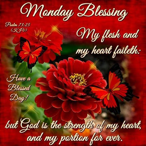 Monday Blessing, Psalm 73.25- Have a Blessed Day!