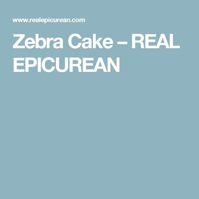 Zebra Cake – REAL EPICUREAN