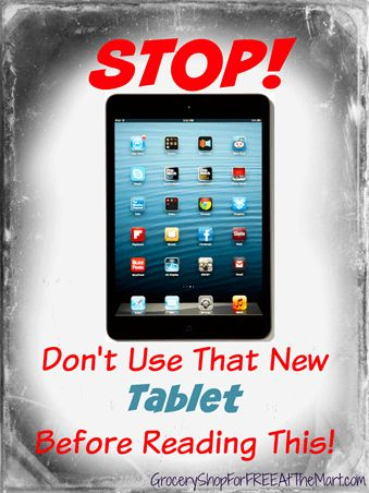 STOP! Don't Use That New Tablet Before Reading This! http://www.groceryshopforfreeatthemart.com/stop-dont-use-that-new-tablet-before-reading-this/