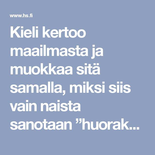 """Kieli kertoo maailmasta ja muokkaa sitä samalla, miksi siis vain naista sanotaan """"huoraksi""""? - Nyt.fi - Helsingin Sanomat"""