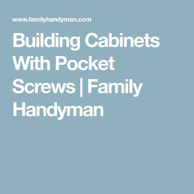 Building Cabinets With Pocket Screws | Family Handyman