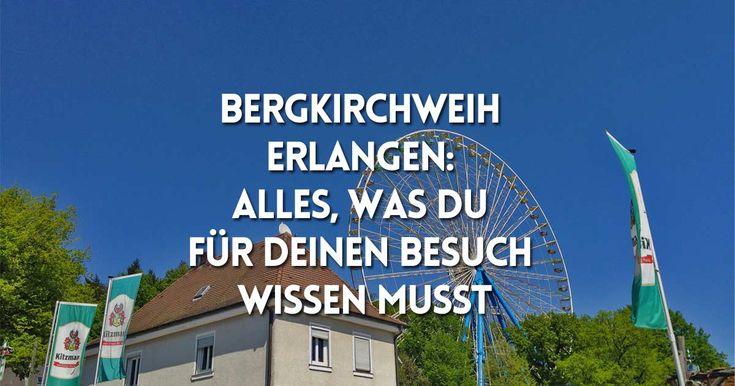 Am 12. Mai 2016 startet in Erlangen wieder die Bergkirchweih und 1 Million Besucher werden herbeiströmen. Hier findest Du wichtige Infos für Deinen Besuch.
