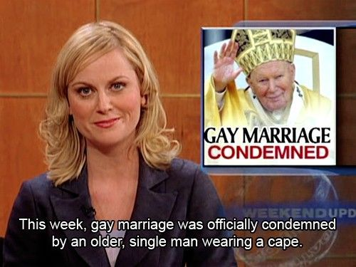 Gay marriageGay Marriage, Antiques Furniture, Weekend Updates, Capes, Seeking Amy, Amy Poehler, Sparkly Dresses, So Funny, Catholic Church