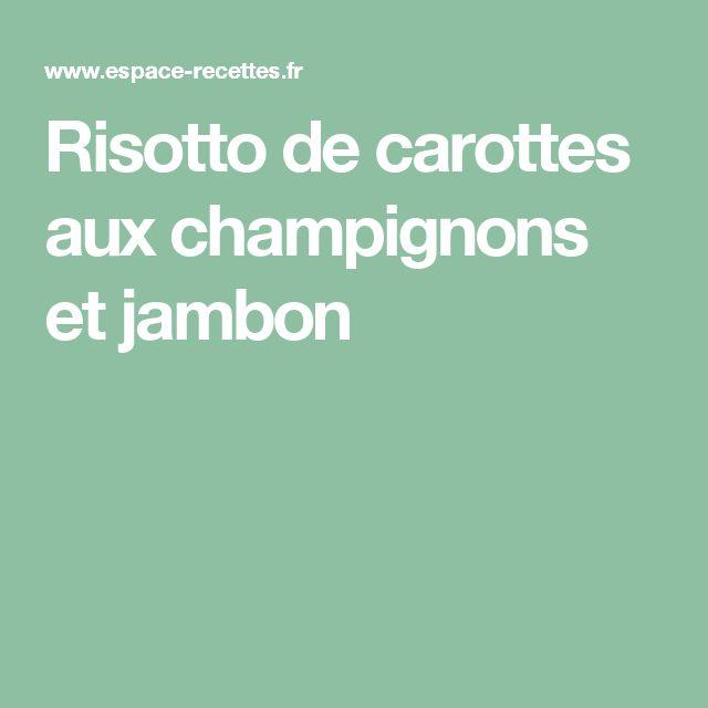 Risotto de carottes aux champignons et jambon