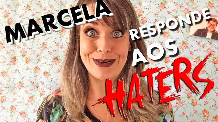 Marcela Responde aos Haters #2 - MARCELA TAVARES