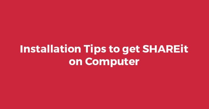 Installation Tips to get SHAREit on Computer/Laptop